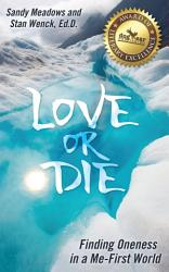 Love or Die  Finding Oneness in a Me First World PDF