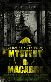 20 HAUNTING TALES OF MYSTERY & MACABRE: Ghost Stories of an Antiquary - Volume 1&2, A Thin Ghost, The Story of a Disappearance and an Appearance, The Residence at Whitminster…: Occult & Supernatural Classics