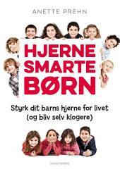 Hjernesmarte børn: Styrk dit barns hjerne for livet (og bliv selv klogere)