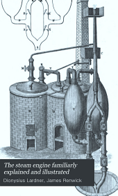 The Steam Engine Familiarly Explained and Illustrated: With an Historical Sketch of Its Invention and Progressive Improvement