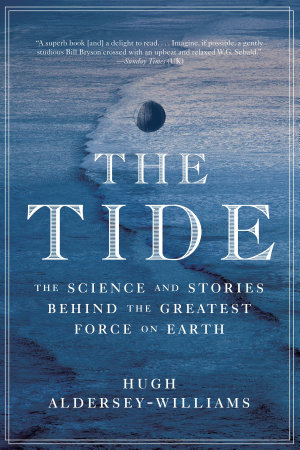 The Tide  The Science and Stories Behind the Greatest Force on Earth PDF