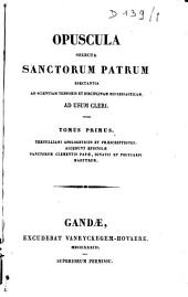 Opuscula Selecta Sanctorum Patrum Spectantia Ad Scientiam Temporis Et Disciplinam Ecclesiasticam Ad Usum Cleri...