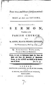 Free-will and Merit Fairly Examined: Or, Men Not Their Own Saviors: The Substance of a Sermon, Preached, in the Parish Church of St. Anne, Black-Friars, London, on Wednesday, May 25, 1774, Volume 7