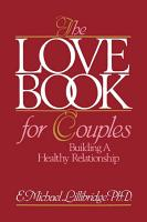 The Love Book for Couples  Building a Healthy Relationship PDF