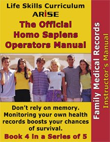 Life Skills Curriculum  ARISE Official Homo Sapiens Operator s Guide  Book 4  Family Medical Records  Instructor s Manual  PDF