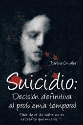 """SUICIDIO: DECISIÓN DEFINITIVA AL PROBLEMA TEMPORAL: """"Para dejar de sufrir, no es necesario que mueras...""""."""