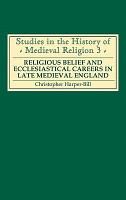 Religious Belief and Ecclesiastical Careers in Late Medieval England PDF