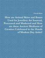 How are Animal Skins and Bones Used for Jewellery Art Sourced  Processed and Marketed and How are these Ancient Mediums of Creation Celebrated in the Hands of Modern Day Artist  PDF