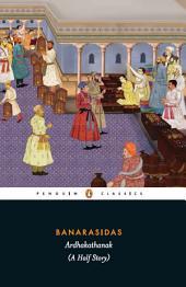 Banarasidas ARDHAKATHANAK (A Half Story)