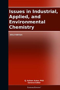 Issues in Industrial  Applied  and Environmental Chemistry  2012 Edition PDF