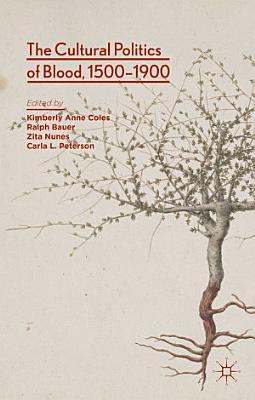 The Cultural Politics of Blood  1500 1900