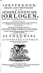 Oorsprongk, begin, en vervolgh der Nederlandsche oorlogen, beroerten, en borgelyke oneenigheden: Beginnende met de koomste van Alexander Farnese, Prince van Parma, en eyndigende omtrent het laetste van Junius des jaers 1587