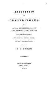 Adhortatio ad commilitones, qua lectiones de litteris Graecis et de antiquitatibus Romanis in Academia Lugduno-Batava anno MDCCCVI-MDCCCLVII habendas die XXX M. septembris