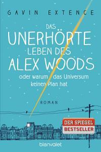 Das unerh  rte Leben des Alex Woods oder warum das Universum keinen Plan hat PDF