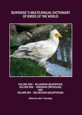 Burridge's Multilingual Dictionary of Birds of the World: Volumes XXIII Bulgarian (Български), Volume XXIV Ukranian (Украiська) and Volume XXV Belarusian (Беларуская)