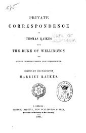 Private Correspondence of Thomas Raikes with the Duke of Wellington and Other Distinguished Contemporaries
