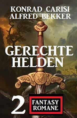 Gerechte Helden  2 Fantasy Romane PDF