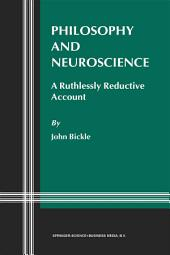 Philosophy and Neuroscience: A Ruthlessly Reductive Account