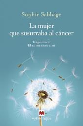 La mujer que susurraba al cáncer: Tengo cáncer. Él no me tiene a mí.