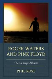 Roger Waters and Pink Floyd: The Concept Albums