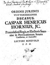 Ordinis juridici VVittenbergensis decanus, Caspar Henricus Hornius, jc. ... lectori benevolo S.P.D
