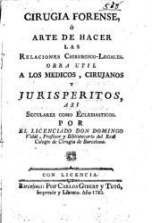 Cirugia forense ó Arte de hacer las relaciones Chirurgico-Legales...