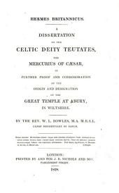 Hermes Britannicus: A Dissertation on the Celtic Deity Teutates, the Mercurius of Cæsar, in Further Proof and Corroboration of the Origin and Designation of the Great Temple at Abury in Wiltshire