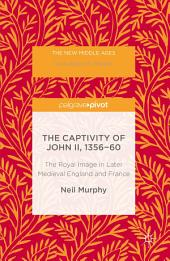 The Captivity of John II, 1356-60: The Royal Image in Later Medieval England and France