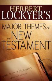 Herbert Lockyer's Major Themes of the New Testament