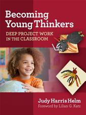 Becoming Young Thinkers: Deep Project Work in the Classroom