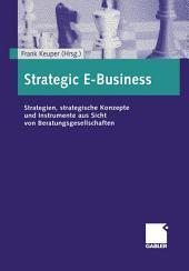Strategic E-Business: Strategien, strategische Konzepte und Instrumente aus Sicht von Beratungsgesellschaften