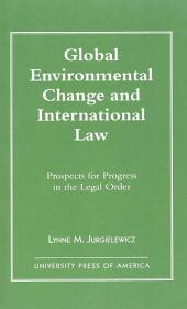 Global Environmental Change and International Law: Prospects for Progress in the Legal Order