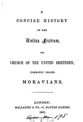 A Concise History Of The Unitas Fratrum Or Church Of The United Brethren Commonly Called Moravians