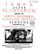 Index alter plantarum quae in Horto academico Lugduno-Batavo aluntur conscriptus ab Hermanno Boerhaave ...