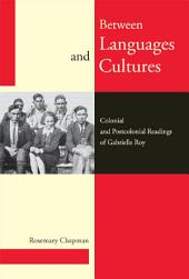 Between Languages and Cultures: Colonial and Postcolonial Readings of Gabrielle Roy
