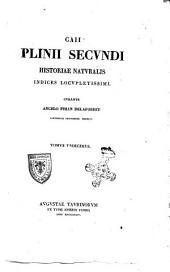 Caii Plinii Secundi Historia naturalis ex recensione I. Harduini et recentiorum adnotationibus: Caii Plinii Secundi Historiae naturalis indices locupletissimi, Volume 11
