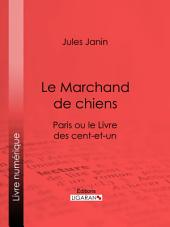 Le Marchand de chiens: Paris ou le Livre des cent-et-un