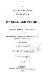 A new and literal translation of Juvenal and Persius: with copious explanatory notes, by which these difficult satirists are rendered easy and familiar to the reader, Volume 2