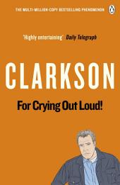 For Crying Out Loud: The World According to Clarkson