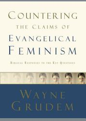 Countering The Claims Of Evangelical Feminism Book PDF