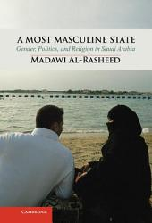 A Most Masculine State: Gender, Politics and Religion in Saudi Arabia