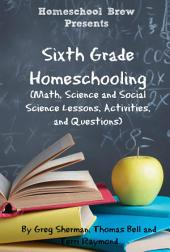 Sixth Grade Homeschooling: Math, Science and Social Science Lessons, Activities, and Questions