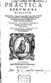 Practica Rervm Criminalivm: Opus celebre & elegans, atque adeo Praetoribus ...