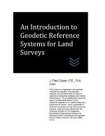 An Introduction to Geodetic Reference Systems for Land Surveys