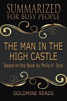 THE MAN IN THE HIGH CASTLE   Summarized for Busy People PDF