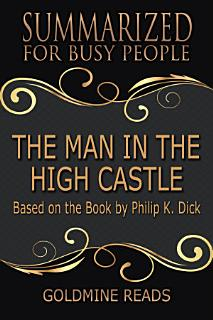 THE MAN IN THE HIGH CASTLE   Summarized for Busy People Book