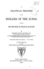 A Practical Treatise on the Diseases of the Lungs: Including the Principles of Physical Diagnosis