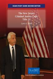The New Jersey Criminal Justice Code, Title 2C: Exam Study Guide, Second Edition: Edition 2