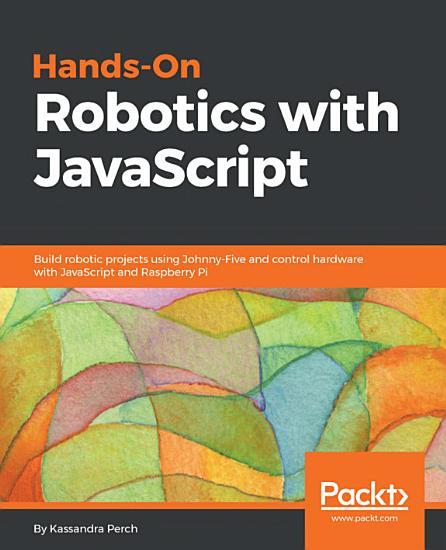 Hands On Robotics with JavaScript PDF