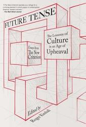 Future Tense: The Lessons of Culture in an Age of Upheaval
